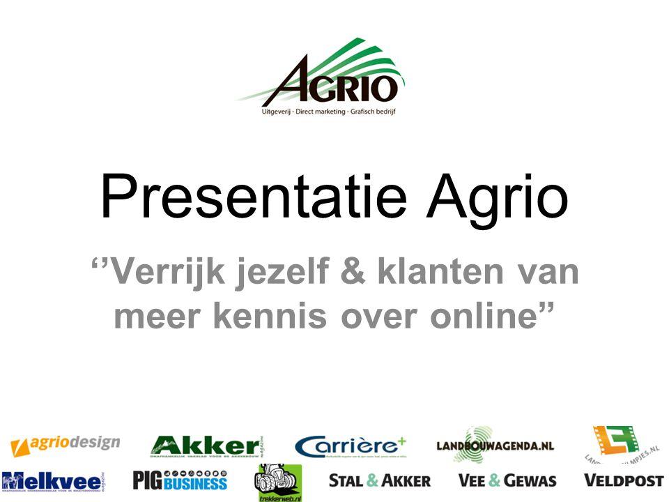 Presentatie Agrio ''Verrijk jezelf & klanten van meer kennis over online