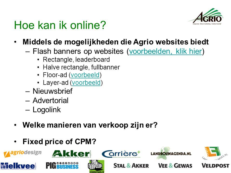 Hoe kan ik online? Middels de mogelijkheden die Agrio websites biedt –Flash banners op websites (voorbeelden, klik hier)voorbeelden, klik hier Rectang