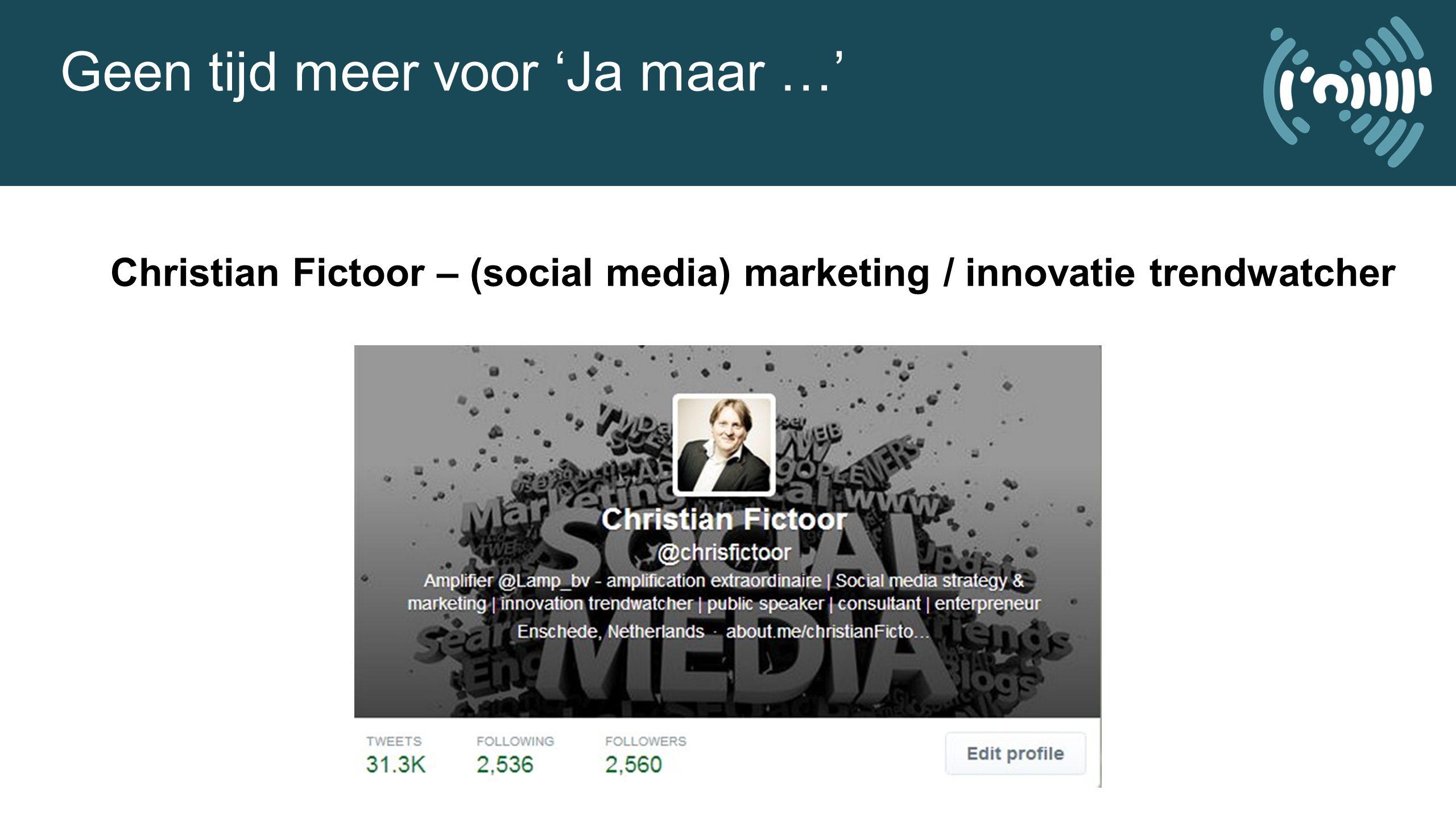 Geen tijd meer voor 'Ja maar …' Christian Fictoor – (social media) marketing / innovatie trendwatcher