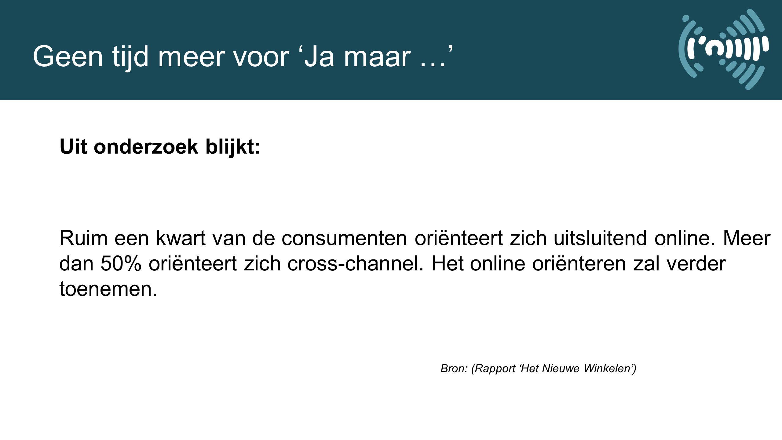 Geen tijd meer voor 'Ja maar …' Uit onderzoek blijkt: Ruim een kwart van de consumenten oriënteert zich uitsluitend online.