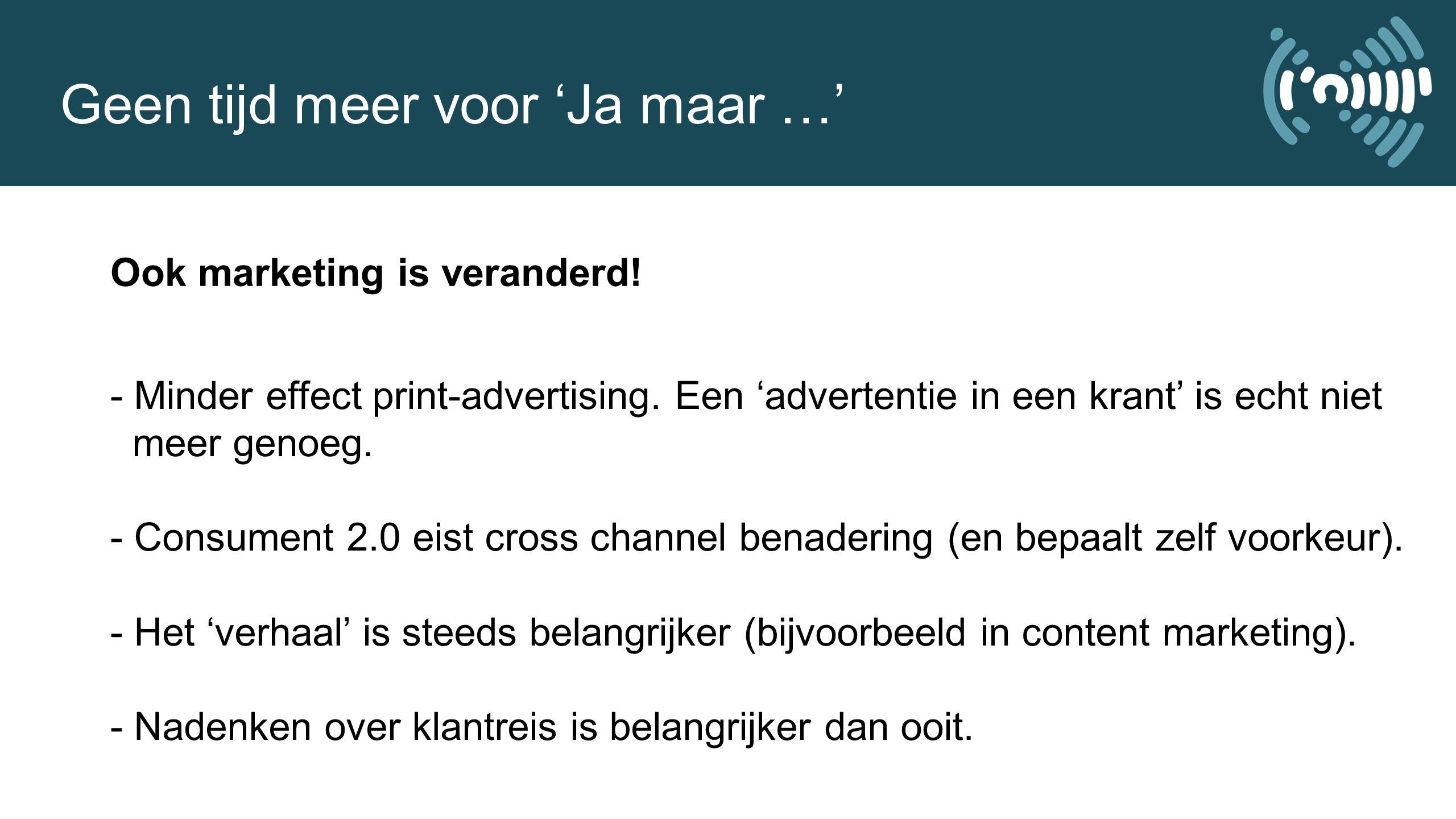 Ook marketing is veranderd.- Minder effect print-advertising.