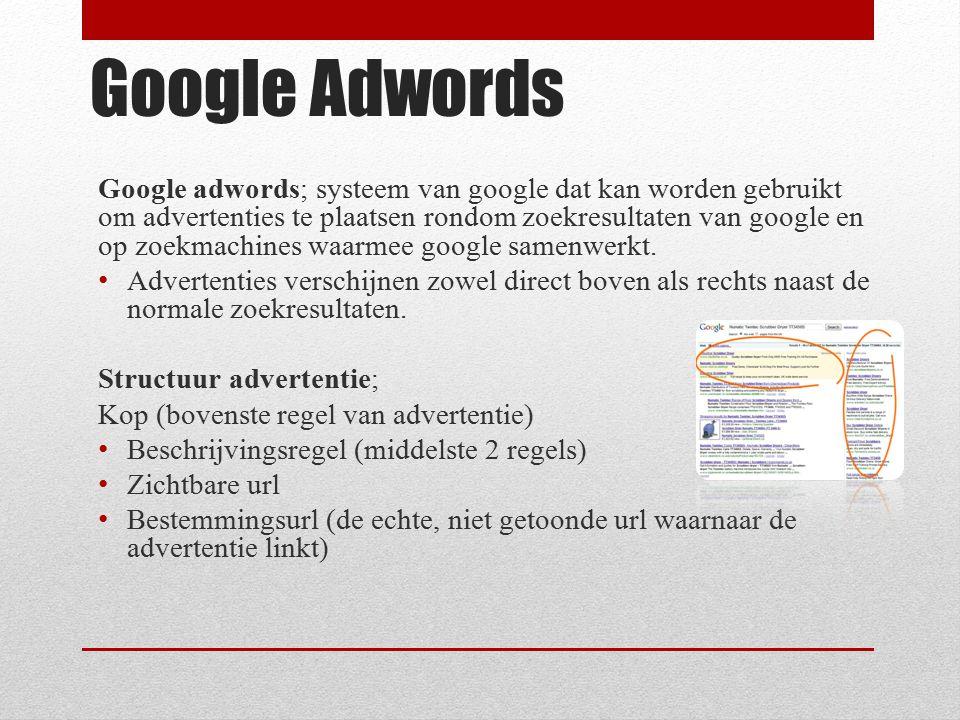 Google Adwords Google adwords; systeem van google dat kan worden gebruikt om advertenties te plaatsen rondom zoekresultaten van google en op zoekmachi