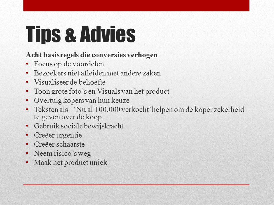 Tips & Advies Acht basisregels die conversies verhogen Focus op de voordelen Bezoekers niet afleiden met andere zaken Visualiseer de behoefte Toon gro
