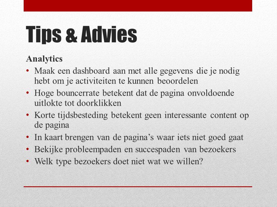 Tips & Advies Analytics Maak een dashboard aan met alle gegevens die je nodig hebt om je activiteiten te kunnen beoordelen Hoge bouncerrate betekent d