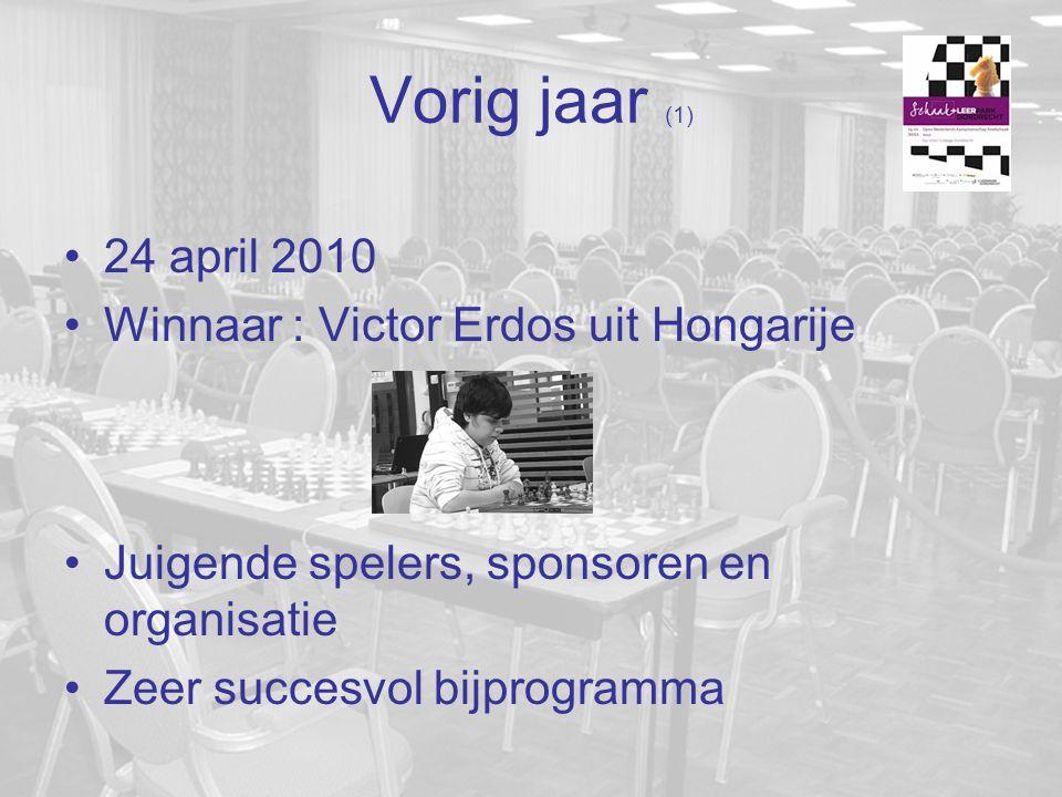 Vorig jaar (1) 24 april 2010 Winnaar : Victor Erdos uit Hongarije Juigende spelers, sponsoren en organisatie Zeer succesvol bijprogramma