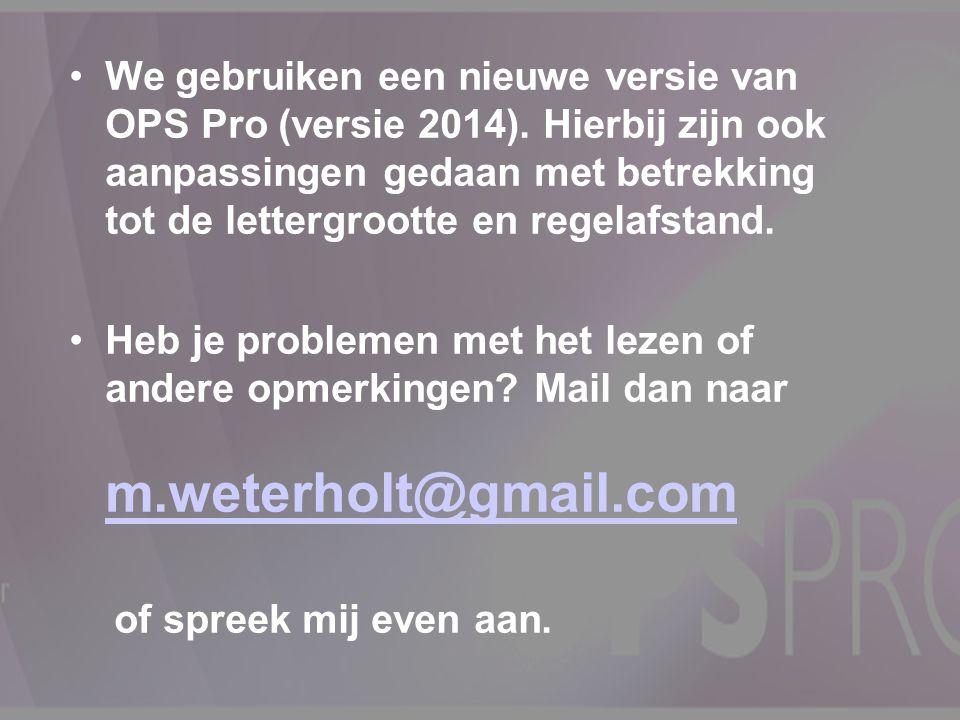 We gebruiken een nieuwe versie van OPS Pro (versie 2014).