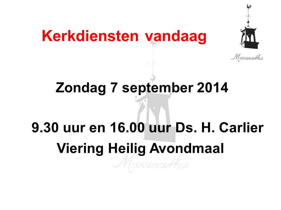 Zondag 7 september 2014 9.30 uur en 16.00 uur Ds.H.