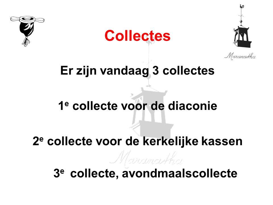 Er zijn vandaag 3 collectes 1 e collecte voor de diaconie 2 e collecte voor de kerkelijke kassen 3 e collecte, avondmaalscollecte Collectes