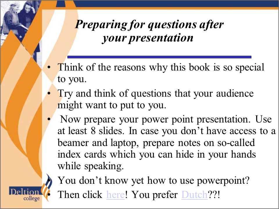 Preparing for questions after your presentation Think of the reasons why this book is so special to you.
