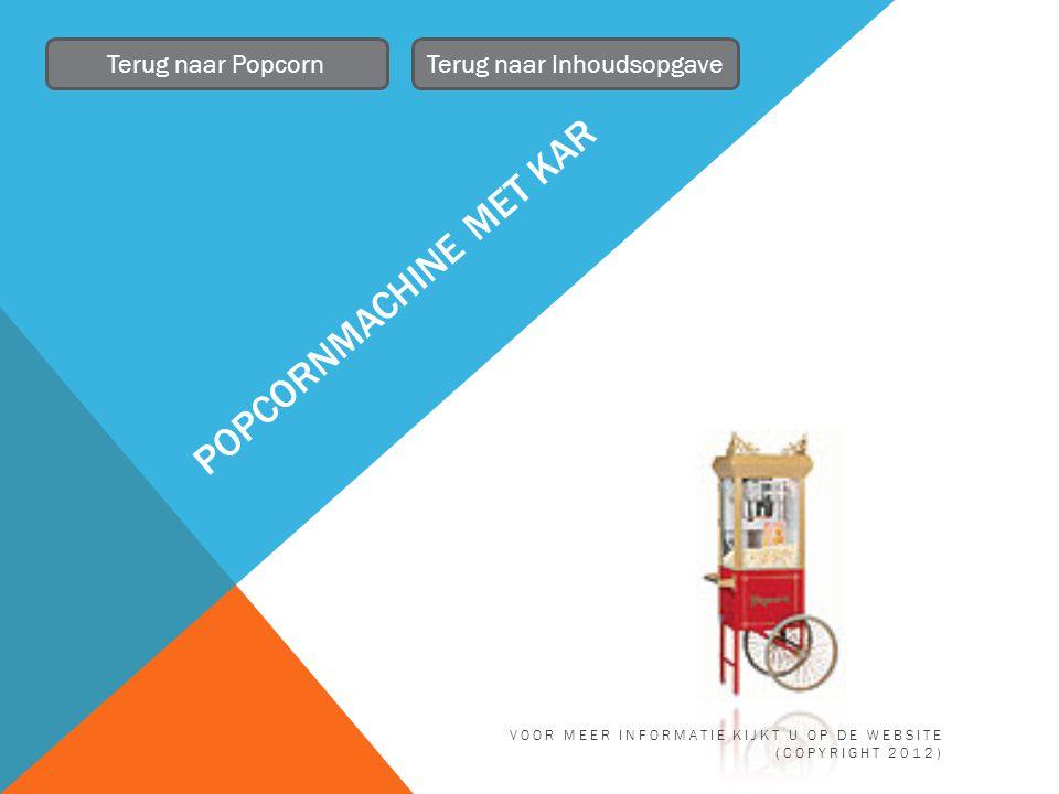 POPCORNMACHINE MET KAR Terug naar PopcornTerug naar Inhoudsopgave VOOR MEER INFORMATIE KIJKT U OP DE WEBSITE (COPYRIGHT 2012)