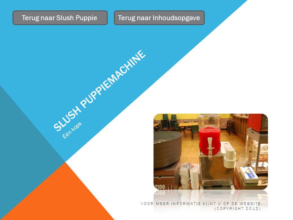 SLUSH PUPPIEMACHINE Één kops Terug naar Slush PuppieTerug naar Inhoudsopgave VOOR MEER INFORMATIE KIJKT U OP DE WEBSITE (COPYRIGHT 2012)
