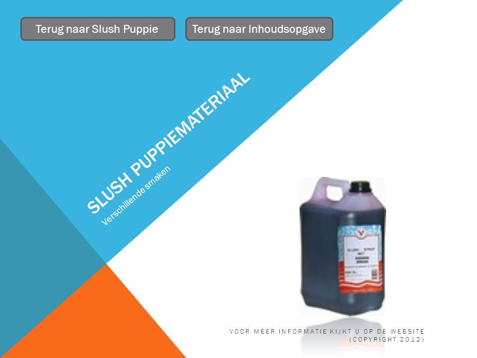 SLUSH PUPPIEMATERIAAL Verschillende smaken Terug naar Slush PuppieTerug naar Inhoudsopgave VOOR MEER INFORMATIE KIJKT U OP DE WEBSITE (COPYRIGHT 2012)