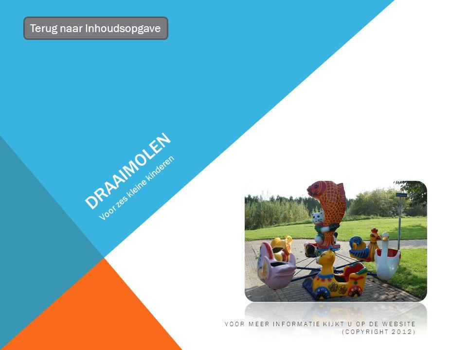 DRAAIMOLEN Voor zes kleine kinderen Terug naar Inhoudsopgave VOOR MEER INFORMATIE KIJKT U OP DE WEBSITE (COPYRIGHT 2012)
