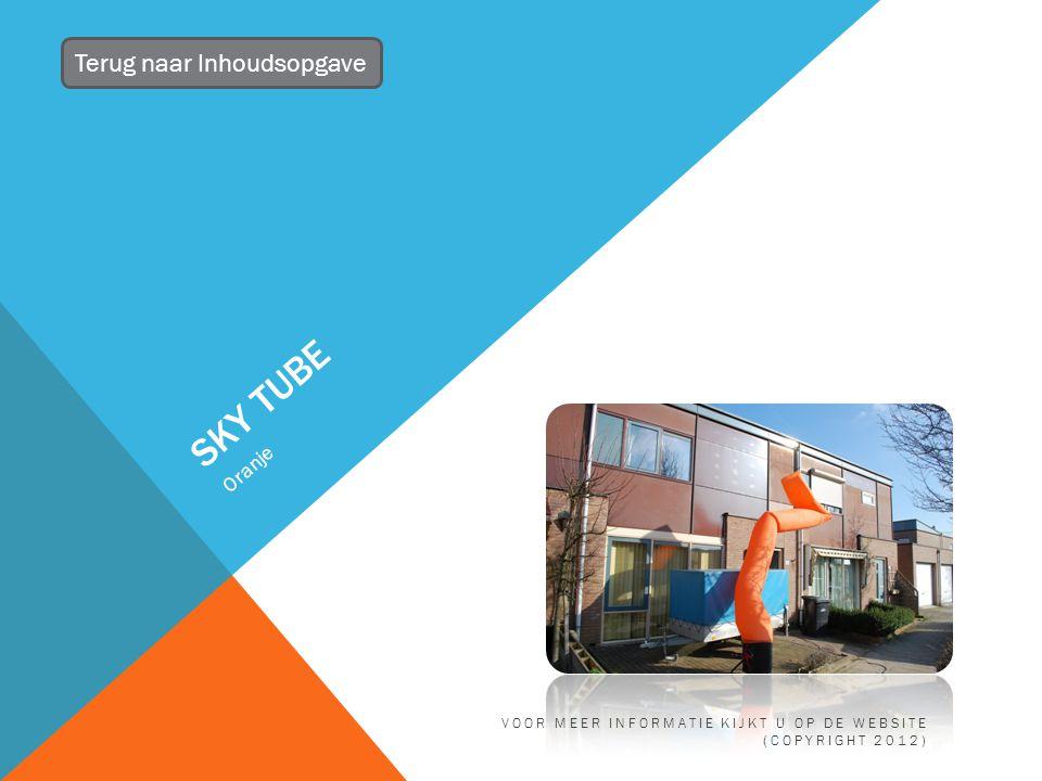 SKY TUBE Oranje Terug naar Inhoudsopgave VOOR MEER INFORMATIE KIJKT U OP DE WEBSITE (COPYRIGHT 2012)