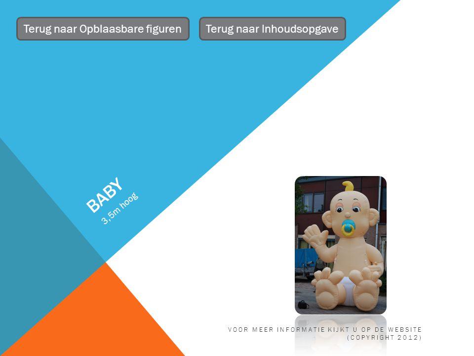 BABY 3,5m hoog Terug naar Opblaasbare figurenTerug naar Inhoudsopgave VOOR MEER INFORMATIE KIJKT U OP DE WEBSITE (COPYRIGHT 2012)