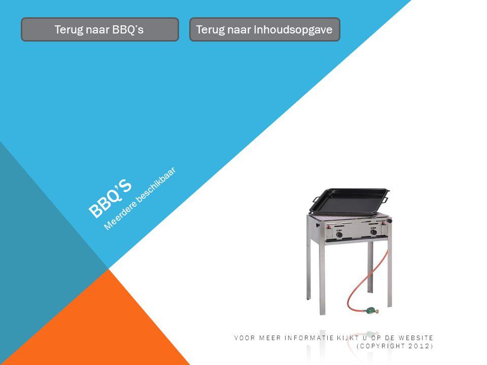 BBQ'S Meerdere beschikbaar Terug naar BBQ'sTerug naar Inhoudsopgave VOOR MEER INFORMATIE KIJKT U OP DE WEBSITE (COPYRIGHT 2012)