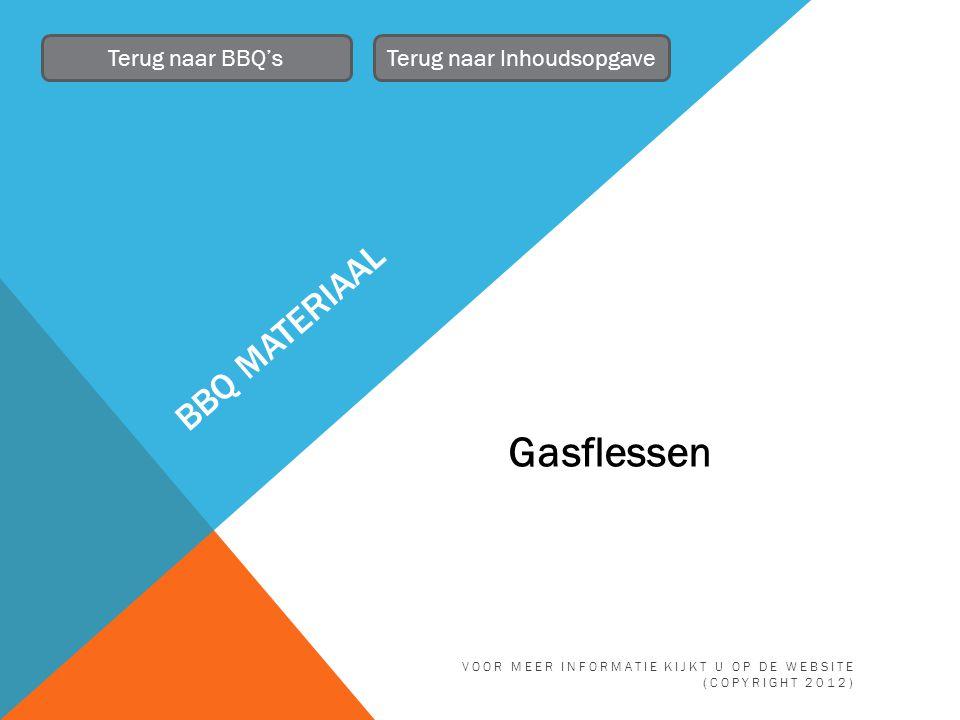 BBQ MATERIAAL Terug naar BBQ'sTerug naar Inhoudsopgave Gasflessen VOOR MEER INFORMATIE KIJKT U OP DE WEBSITE (COPYRIGHT 2012)