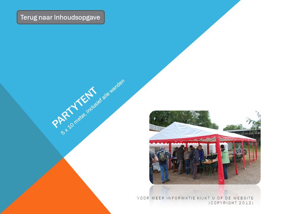 PARTYTENT 5 x 10 meter, inclusief alle wanden Terug naar Inhoudsopgave VOOR MEER INFORMATIE KIJKT U OP DE WEBSITE (COPYRIGHT 2012)