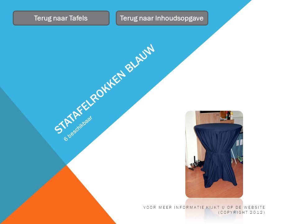 STATAFELROKKEN BLAUW 6 beschikbaar Terug naar TafelsTerug naar Inhoudsopgave VOOR MEER INFORMATIE KIJKT U OP DE WEBSITE (COPYRIGHT 2012)