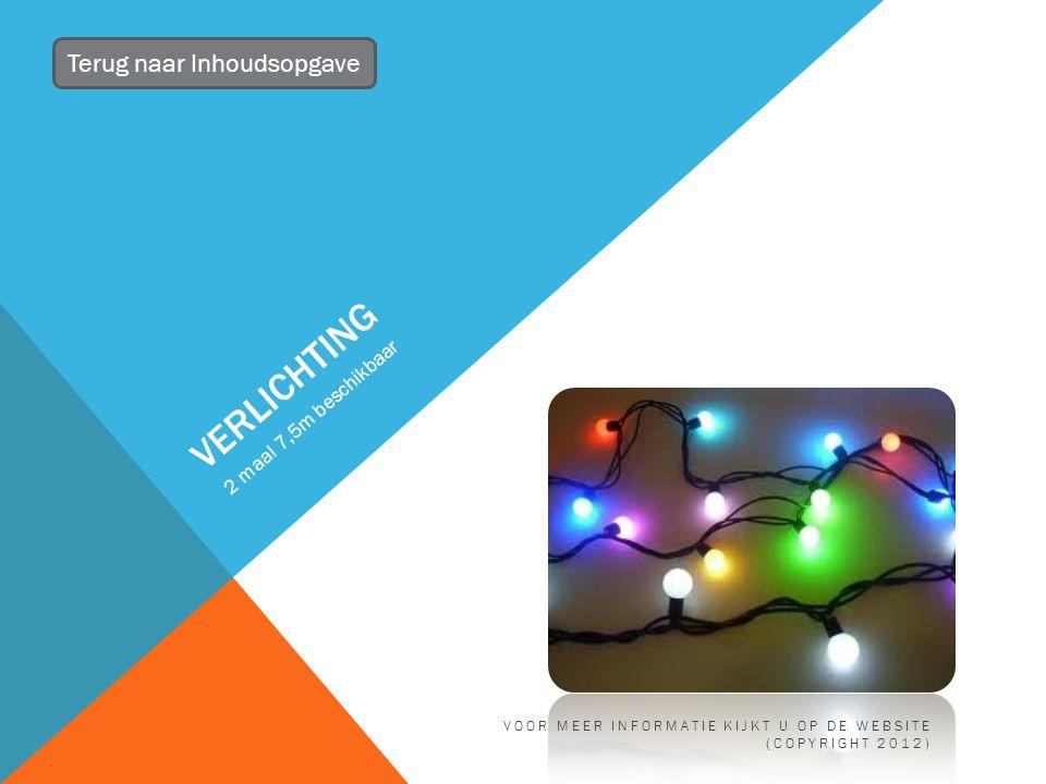 VERLICHTING 2 maal 7,5m beschikbaar Terug naar Inhoudsopgave VOOR MEER INFORMATIE KIJKT U OP DE WEBSITE (COPYRIGHT 2012)