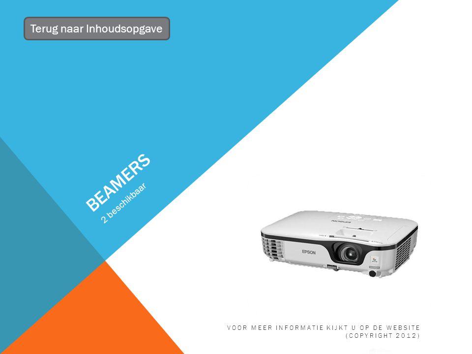 BEAMERS 2 beschikbaar Terug naar Inhoudsopgave VOOR MEER INFORMATIE KIJKT U OP DE WEBSITE (COPYRIGHT 2012)