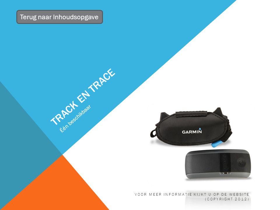 TRACK EN TRACE Één beschikbaar Terug naar Inhoudsopgave VOOR MEER INFORMATIE KIJKT U OP DE WEBSITE (COPYRIGHT 2012)
