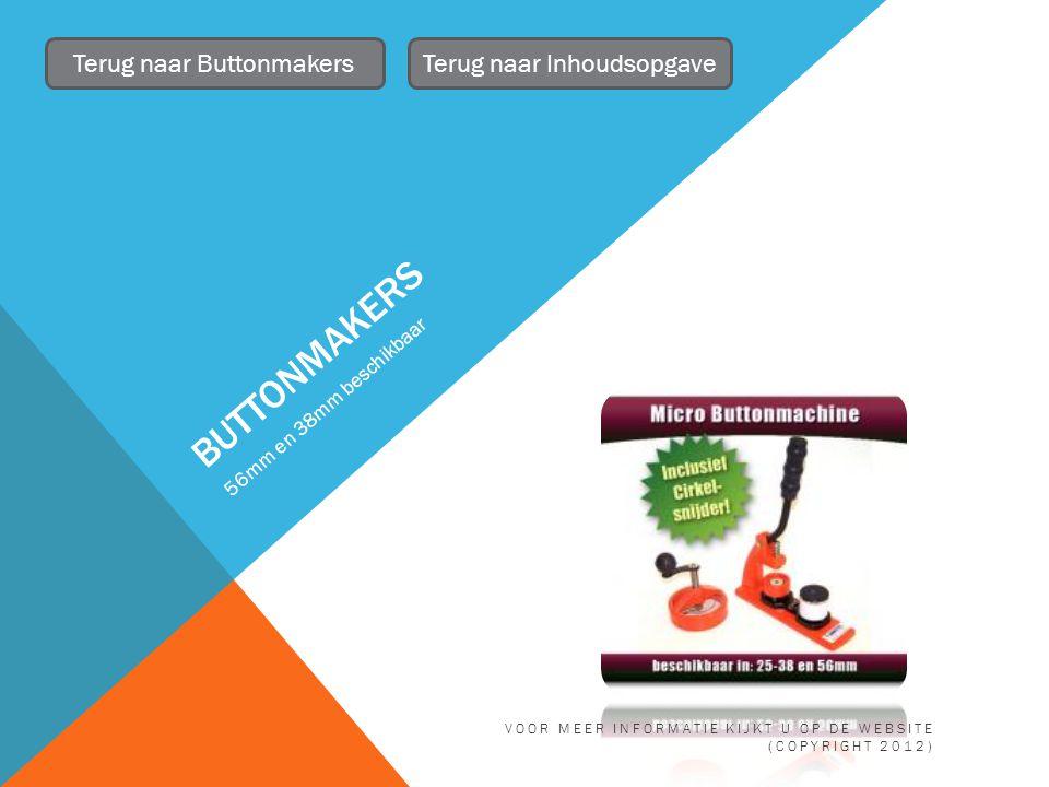 BUTTONMAKERS 56mm en 38mm beschikbaar Terug naar ButtonmakersTerug naar Inhoudsopgave VOOR MEER INFORMATIE KIJKT U OP DE WEBSITE (COPYRIGHT 2012)