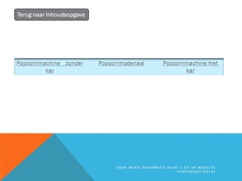 POPCORNMACHINE ZONDER KAR Terug naar PopcornTerug naar Inhoudsopgave VOOR MEER INFORMATIE KIJKT U OP DE WEBSITE (COPYRIGHT 2012)