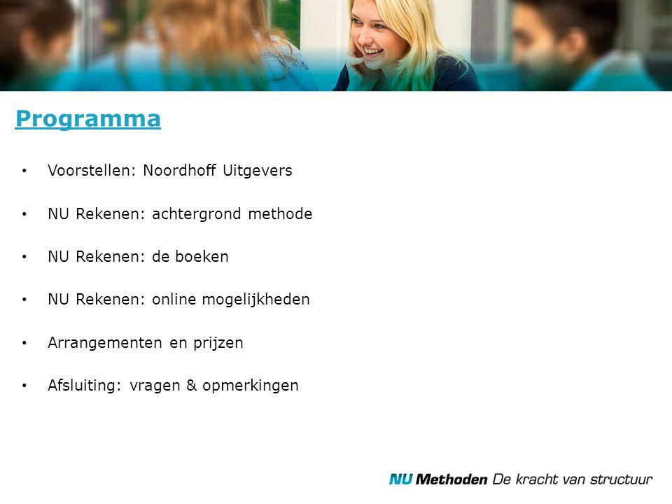 Voorstellen: Noordhoff Uitgevers NU Rekenen: achtergrond methode NU Rekenen: de boeken NU Rekenen: online mogelijkheden Arrangementen en prijzen Afslu