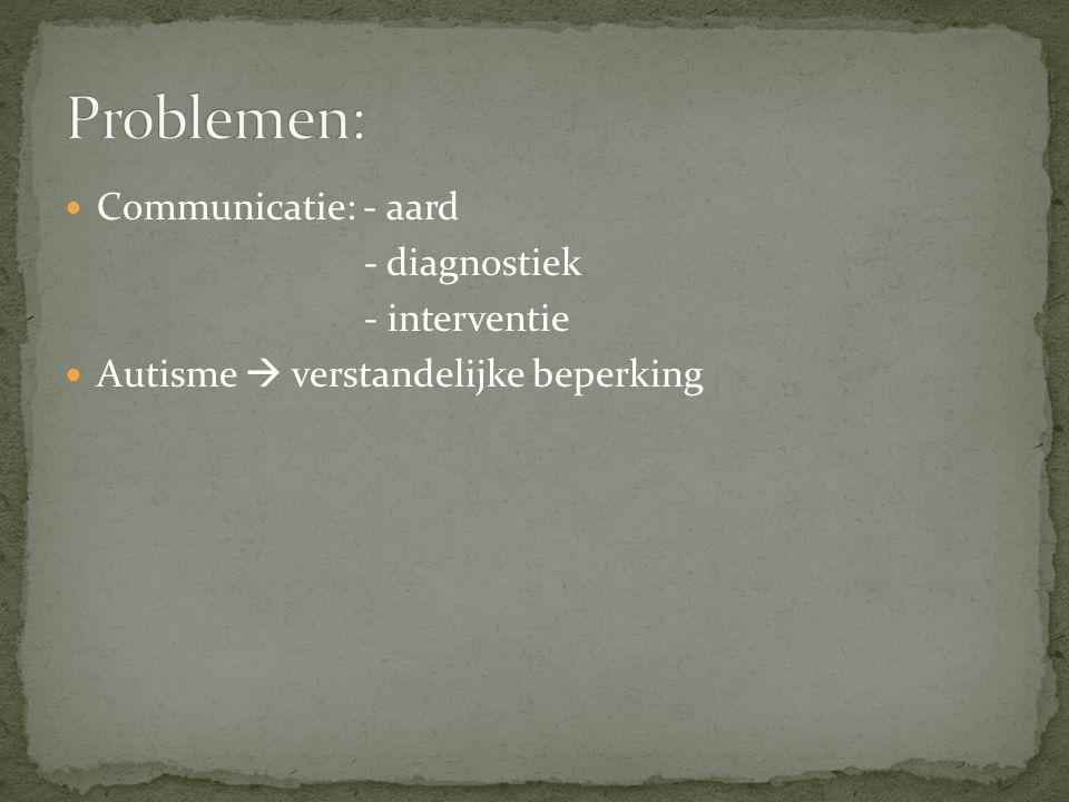 Communicatie: - aard - diagnostiek - interventie Autisme  verstandelijke beperking