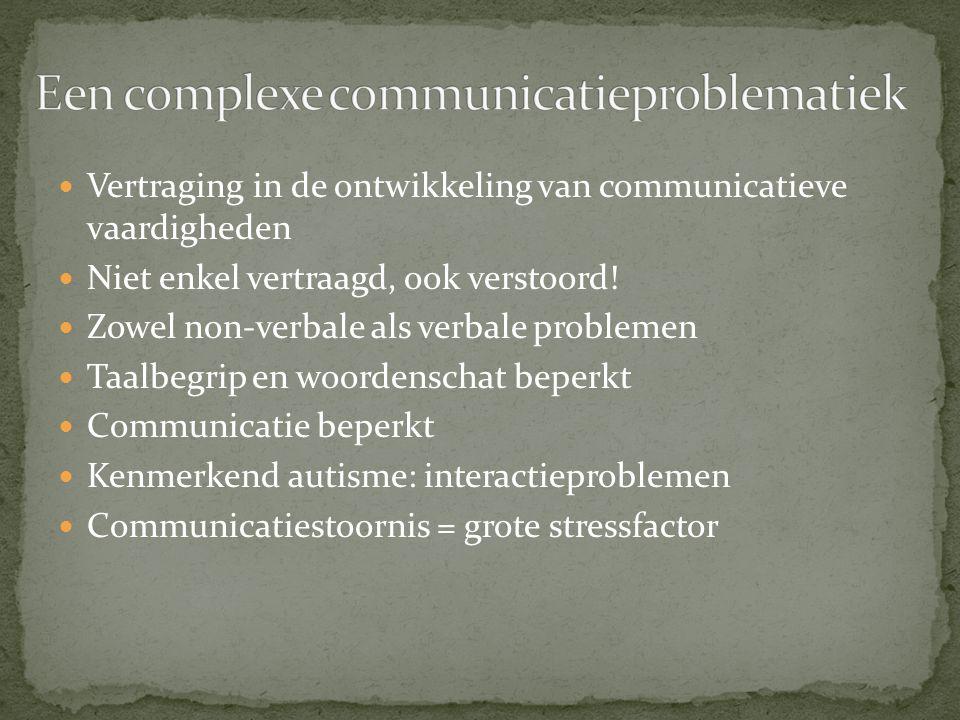 Vertraging in de ontwikkeling van communicatieve vaardigheden Niet enkel vertraagd, ook verstoord! Zowel non-verbale als verbale problemen Taalbegrip