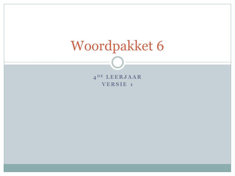 4 DE LEERJAAR VERSIE 1 Woordpakket 6