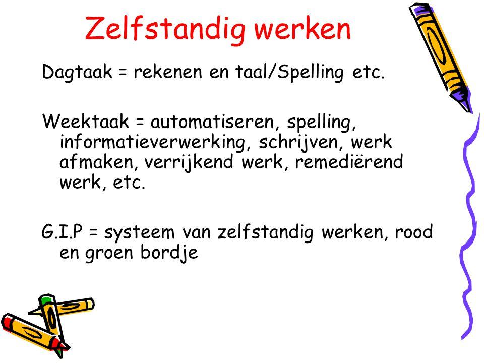 Zelfstandig werken Dagtaak = rekenen en taal/Spelling etc. Weektaak = automatiseren, spelling, informatieverwerking, schrijven, werk afmaken, verrijke