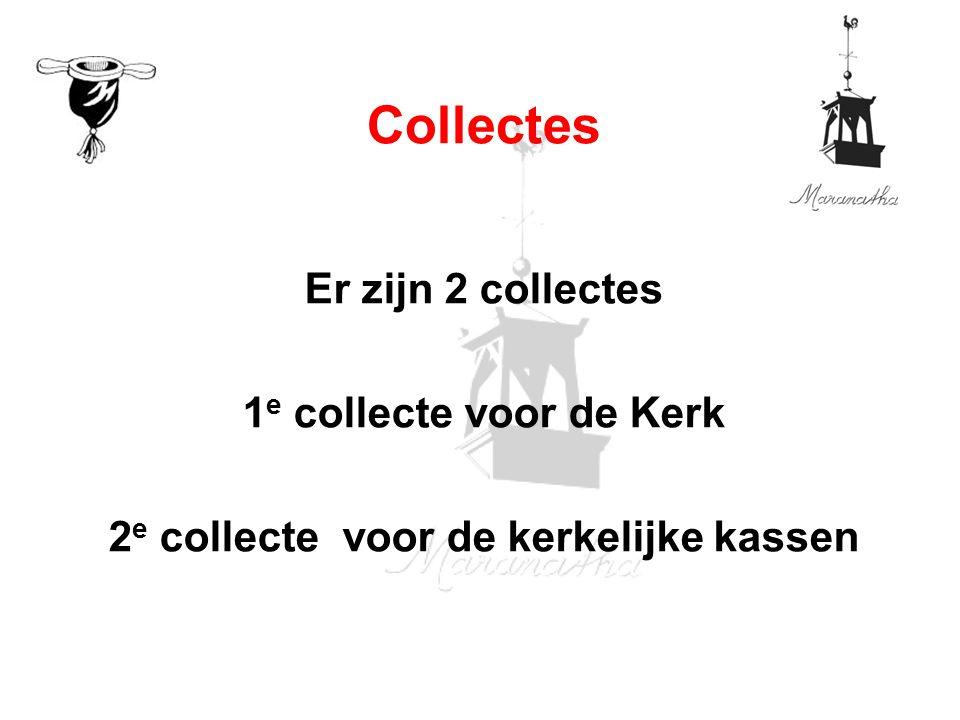 Er zijn 2 collectes 1 e collecte voor de Kerk 2 e collecte voor de kerkelijke kassen Collectes