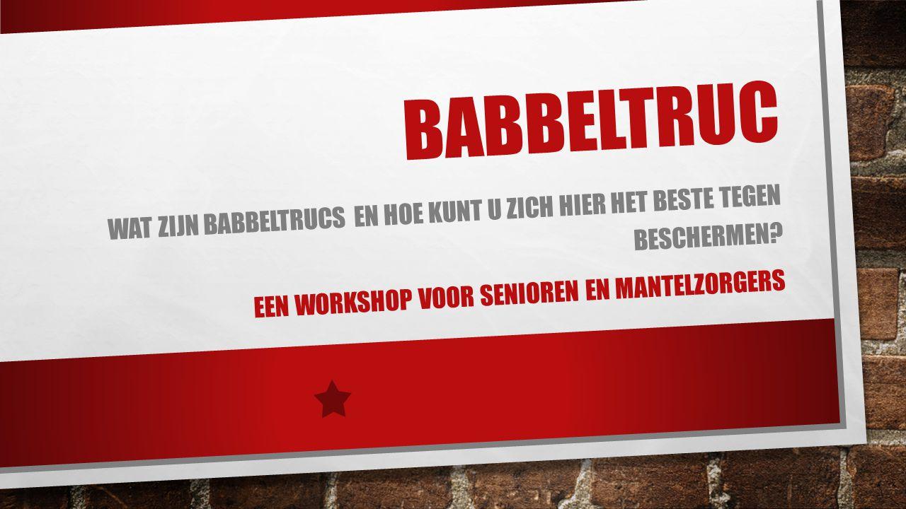 BABBELTRUC WAT ZIJN BABBELTRUCS EN HOE KUNT U ZICH HIER HET BESTE TEGEN BESCHERMEN? EEN WORKSHOP VOOR SENIOREN EN MANTELZORGERS