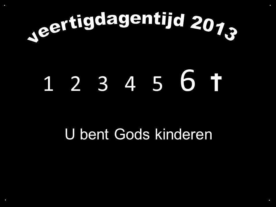 1 2 3 4 5 6 U bent Gods kinderen....