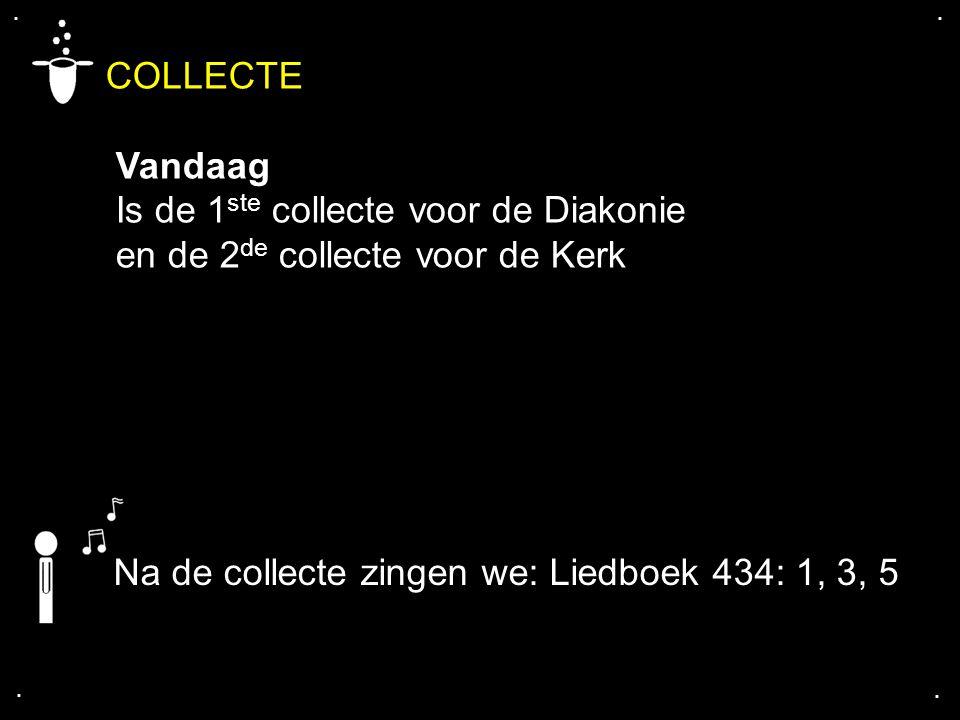 .... COLLECTE Vandaag Is de 1 ste collecte voor de Diakonie en de 2 de collecte voor de Kerk Na de collecte zingen we: Liedboek 434: 1, 3, 5