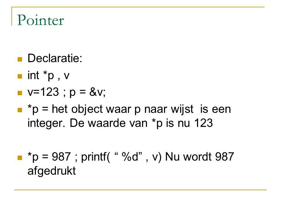 """Pointer Declaratie: int *p, v v=123 ; p = &v; *p = het object waar p naar wijst is een integer. De waarde van *p is nu 123 *p = 987 ; printf( """" %d"""", v"""