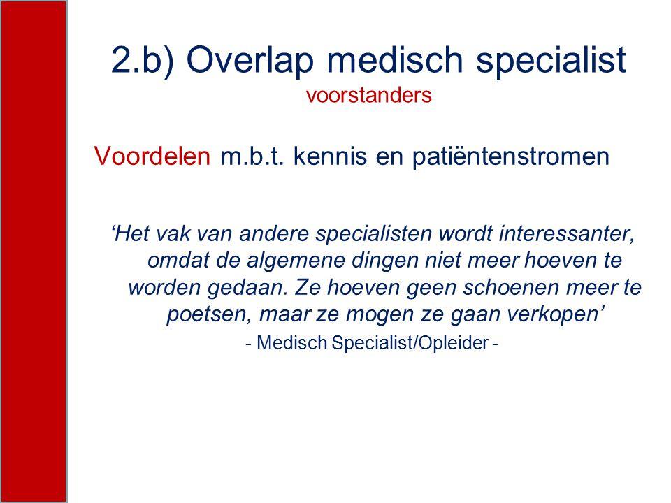 2.b) Overlap medisch specialist voorstanders Voordelen m.b.t. kennis en patiëntenstromen 'Het vak van andere specialisten wordt interessanter, omdat d