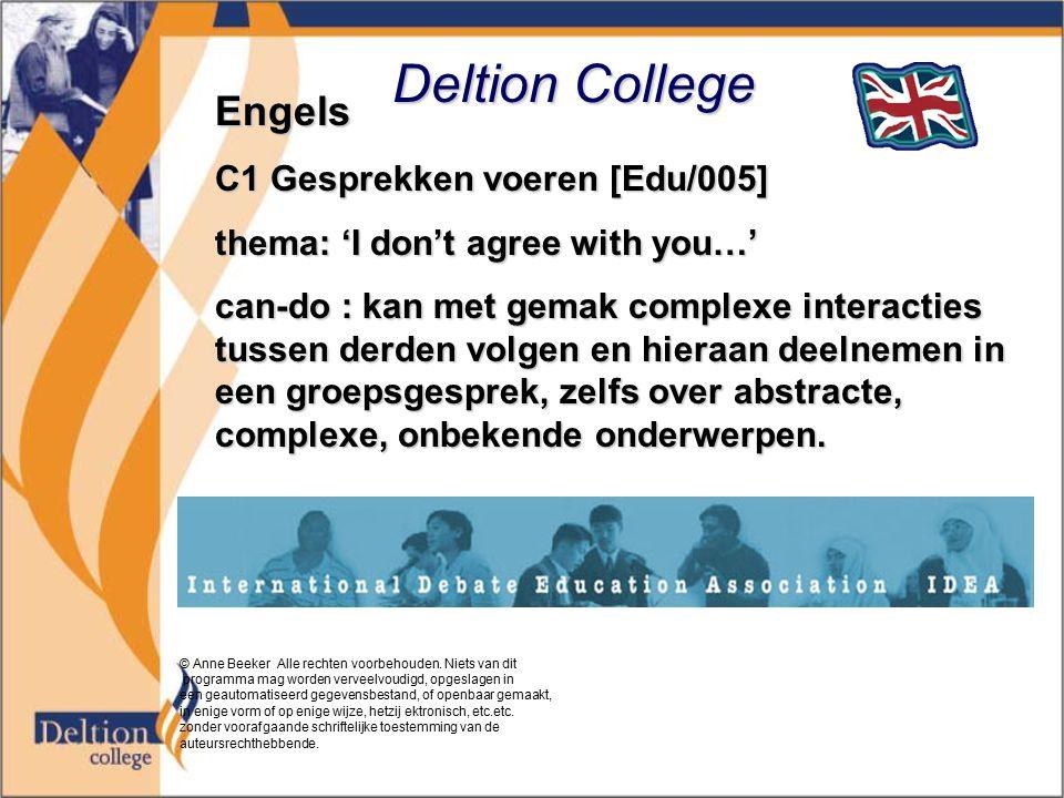 Deltion College Engels C1 Gesprekken voeren [Edu/005] thema: 'I don't agree with you…' can-do : kan met gemak complexe interacties tussen derden volgen en hieraan deelnemen in een groepsgesprek, zelfs over abstracte, complexe, onbekende onderwerpen.