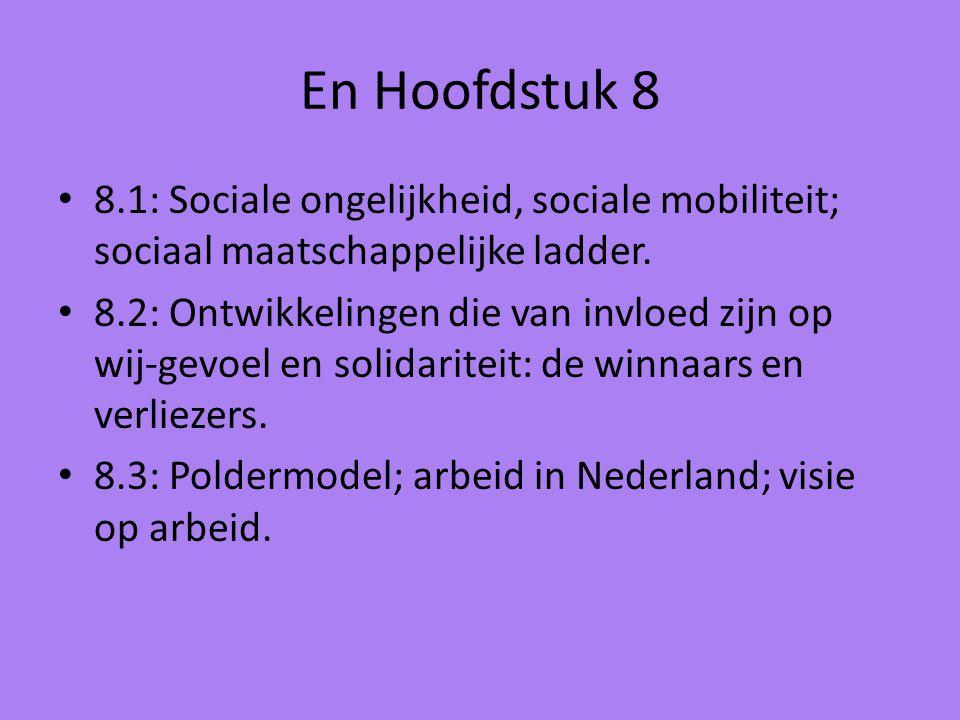 En Hoofdstuk 8 8.1: Sociale ongelijkheid, sociale mobiliteit; sociaal maatschappelijke ladder. 8.2: Ontwikkelingen die van invloed zijn op wij-gevoel