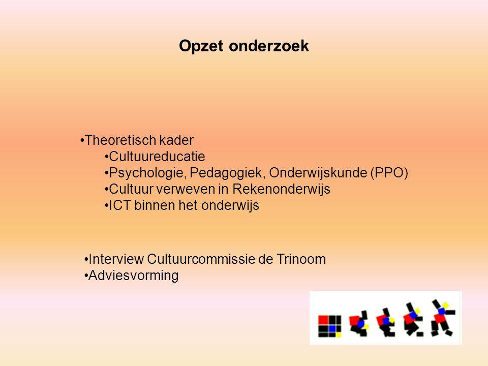 Opzet onderzoek Theoretisch kader Cultuureducatie Psychologie, Pedagogiek, Onderwijskunde (PPO) Cultuur verweven in Rekenonderwijs ICT binnen het onde