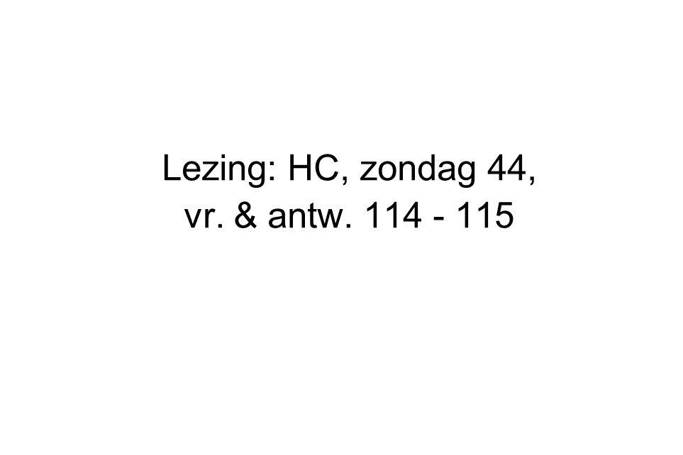 Lezing: HC, zondag 44, vr. & antw. 114 - 115