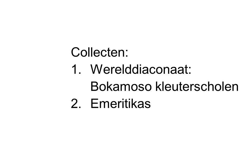Collecten: 1.Werelddiaconaat: Bokamoso kleuterscholen 2.Emeritikas