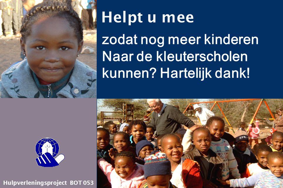 Hulpverleningsproject BOT 053 Helpt u mee zodat nog meer kinderen Naar de kleuterscholen kunnen? Hartelijk dank!