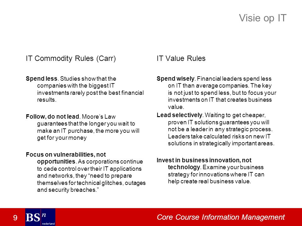 9 Core Course Information Management Visie op IT IT Commodity Rules (Carr) Spend less. Studies show that the companies with the biggest IT investments