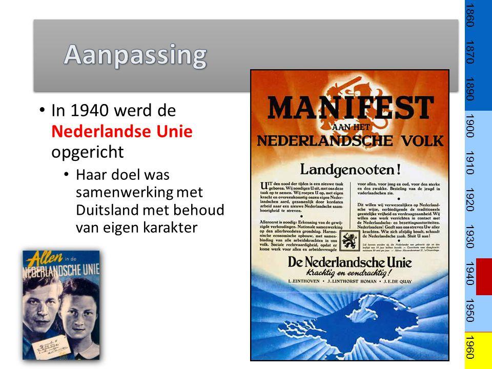 In 1940 werd de Nederlandse Unie opgericht Haar doel was samenwerking met Duitsland met behoud van eigen karakter 1860 1870 1890 1900 1910 1920 1930 1940 1950 1960