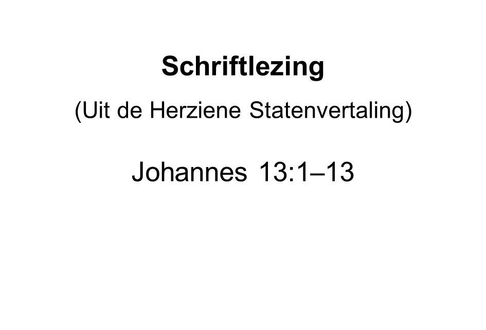 Schriftlezing (Uit de Herziene Statenvertaling) Johannes 13:1 – 13