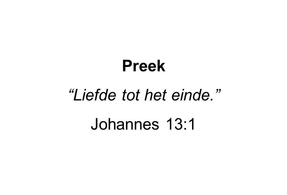 """Preek """"Liefde tot het einde."""" Johannes 13:1"""