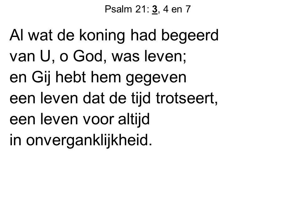 Psalm 21: 3, 4 en 7 Groot wordt zijn roem, zo Gij hem helpt.